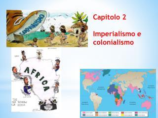 Capitolo 2 Imperialismo e colonialismo