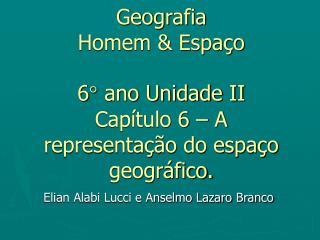 Geografia  Homem & Espaço  6 °  ano Unidade II  Capítulo 6 – A representação do espaço geográfico.