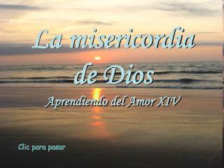 La misericordia  de Dios Aprendiendo del Amor XIV
