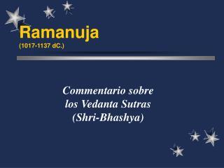 Ramanuja (1017-1137 dC.)