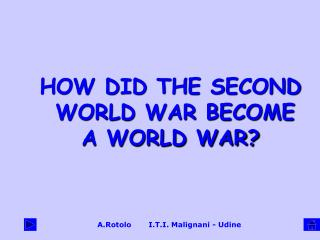 HOW DID THE SECOND  WORLD WAR BECOME A WORLD WAR?