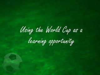 Using the World Cup as a learning opportunity