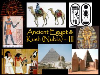 Ancient Egypt &  Kush (Nubia) – III