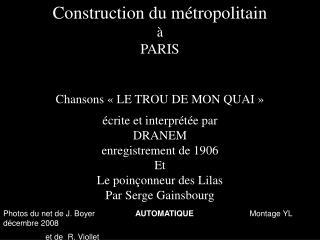 Construction du métropolitain à PARIS Chansons «LE TROU DE MON QUAI» écrite et interprétée par