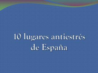 10 lugares antiestrés  de España