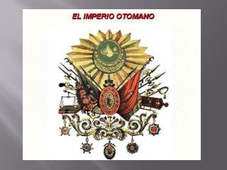 IMPERIO OTOMANO (1299 al 1923)
