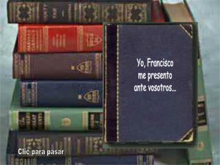 Yo, Francisco me presento ante vosotros...
