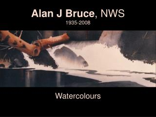 Alan J Bruce , NWS 1935-2008