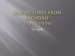 Old Pictures from Baghdad-  (1910-1939)