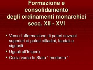 Formazione e consolidamento degli ordinamenti monarchici secc. XII - XVI