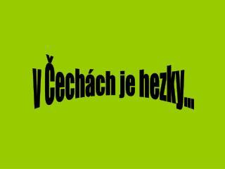 v Čechách je hezky...
