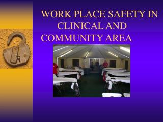WORK PLACE SAFETY IN  CLINICAL AND COMMUNITY AREA