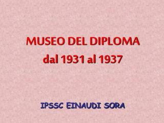 MUSEO DEL DIPLOMA dal 1931 al 1937