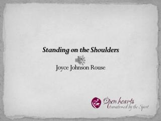 Standing on the  Shoulders by  Joyce  Johnson Rouse