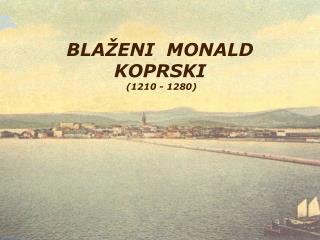 BLAŽENI  MONALD   KOPRSKI  (1210 - 1280)