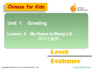 Unit  1     Greeting  Lesson  3    My Name Is Wang  Lili . 我叫王丽丽。