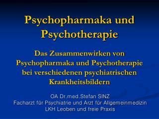 Psychopharmaka und Psychotherapie  Das Zusammenwirken von Psychopharmaka und Psychotherapie bei verschiedenen psychiatri