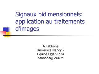 Signaux bidimensionnels: application au traitements d images