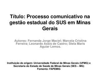 Título: Processo  comunicativo na gestão estadual do SUS em Minas  Gerais