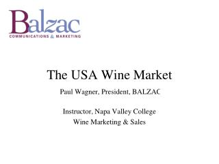 The USA Wine Market  Paul Wagner, President, BALZAC Instructor, Napa Valley College
