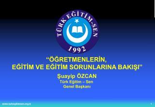 Şuayip ÖZCAN Türk Eğitim – Sen  Genel Başkanı