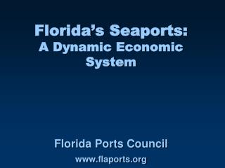 Florida s Seaports: A Dynamic Economic System       Florida Ports Council  flaports