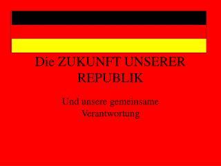 Die ZUKUNFT UNSERER REPUBLIK