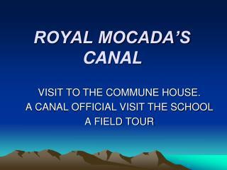 ROYAL MOCADA�S CANAL
