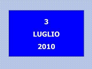 3 LUGLIO 2010