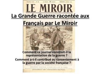 La Grande Guerre racontée aux Français par Le Miroir