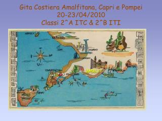Gita Costiera Amalfitana, Capri e Pompei 20-23/04/2010 Classi 2^A ITC & 2^B ITI