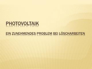 Photovoltaik Ein zunehmendes Problem bei L�scharbeiten