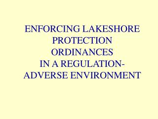 ENFORCING LAKESHORE PROTECTION ORDINANCES IN A REGULATION-ADVERSE ENVIRONMENT