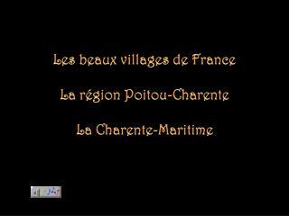 Les beaux villages de France La région  Poitou-Charente La Charente-Maritime