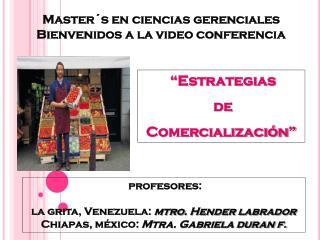 Master´s  en ciencias gerenciales Bienvenidos  a  la video conferencia