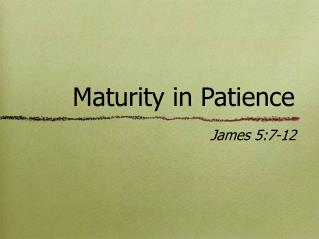 Maturity in Patience