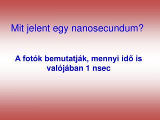 Mit jelent egy nanosecundum?