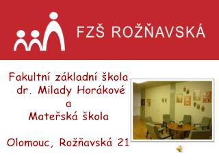 Fakultní základní škola   dr. Milady Horákové  a  Mateřská škola  Olomouc, Rožňavská 21