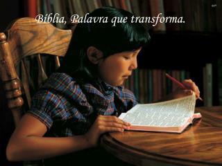 Bíblia, Palavra que transforma.