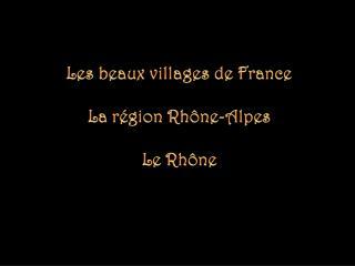 Les beaux villages de France La région Rhône-Alpes Le Rhône