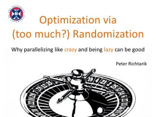 Optimization via  (too much?) Randomization