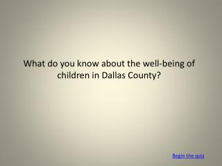What do you know about the well-being of children in Dallas County?