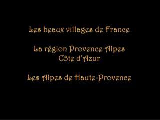 Les beaux villages de France La région  Provence Alpes  Côte d'Azur Les  Alpes de Haute-Provence