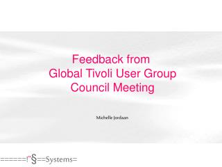 Feedback from  Global Tivoli User Group  Council Meeting