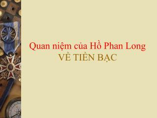 Quan niệm của Hồ Phan Long VỀ TIỀN BẠC