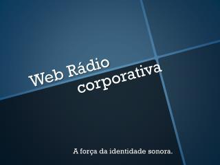 Web Rádio         corporativa