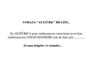 """YOBAZA """"ATATÜRK"""" BİLGİSİ..."""
