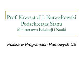 Prof. Krzysztof J. Kurzydłowski Podsekretarz Stanu Min isterstwo Edukacji i Nauki