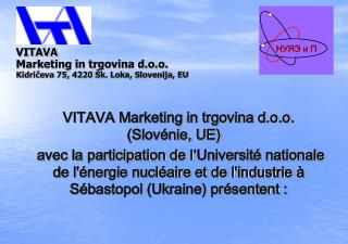 VITAVA Marketing in trgovina d.o.o.	      Kidričeva 75, 4220 Šk. Loka, Slovenija, ЕU