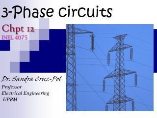 3-Phase circuits Chpt 12 INEL 4075 Dr. Sandra Cruz-Pol Professor  Electrical Engineering  UPRM